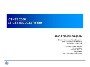 ICTISS 2006 ETCTS EUDCS Report JeanFranois Gagnon Director