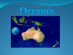 Oceana Informacin importante Continente insular constituido por la