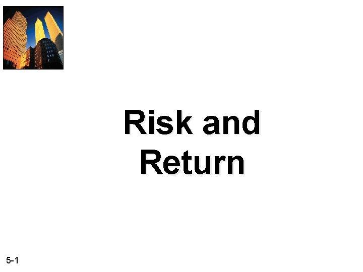 Risk and Return 5 1 Risk and Return