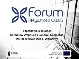 I spotkanie sieciujce Orodkw Wsparcia Ekonomii Spoecznej 28