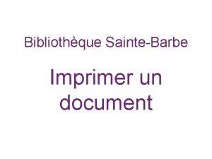 Bibliothque SainteBarbe Imprimer un document Lancer limpression partir