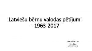 Latvieu brnu valodas ptjumi 1963 2017 Dace Markus