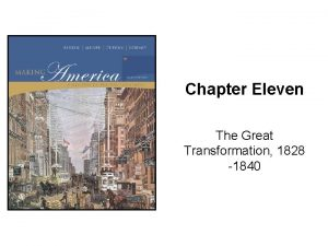 Chapter Eleven The Great Transformation 1828 1840 Berkin