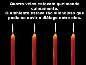 Quatro velas estavam queimando calmamente O ambiente estava