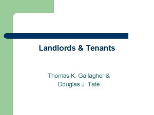 Landlords Tenants Thomas K Gallagher Douglas J Tate