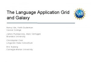 The Language Application Grid and Galaxy Nancy Ide