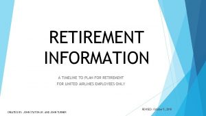 RETIREMENT INFORMATION A TIMELINE TO PLAN FOR RETIREMENT