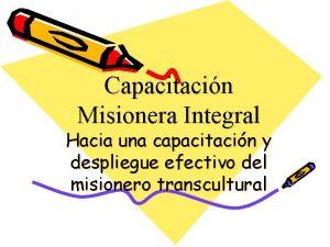 Capacitacin Misionera Integral Hacia una capacitacin y despliegue