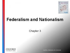 Federalism and Nationalism Chapter 3 CHAPTER 3 FEDERALISM