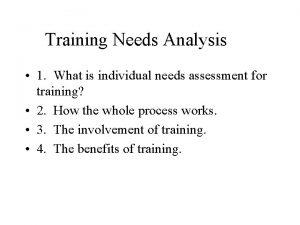 Training Needs Analysis 1 What is individual needs