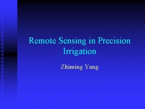 Remote Sensing in Precision Irrigation Zhiming Yang Remote