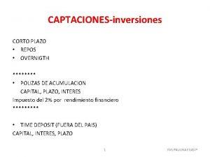 CAPTACIONESinversiones CORTO PLAZO REPOS OVERNIGTH POLIZAS DE ACUMULACION