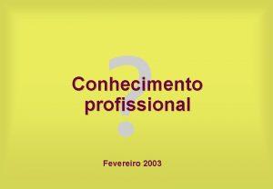 Conhecimento profissional Fevereiro 2003 Conhecimento profissional Questes Contedo