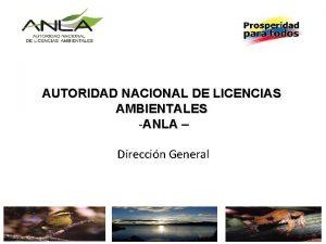 AUTORIDAD NACIONAL DE LICENCIAS AMBIENTALES ANLA Direccin General