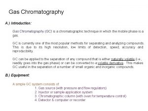 Gas Chromatography A Introduction Gas Chromatography GC is