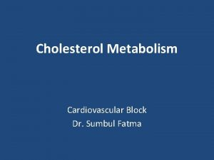 Cholesterol Metabolism Cardiovascular Block Dr Sumbul Fatma Overview