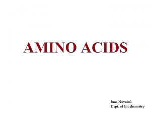 AMINO ACIDS Jana Novotn Dept of Biochemistry AMINO