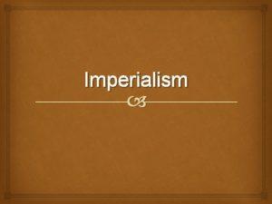 Imperialism Tvling mellan stormakterna Ervringspolitik imperialism Imperialismens drivkrafter