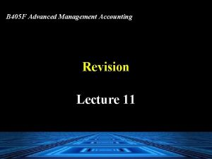 B 405 F Advanced Management Accounting Revision Lecture
