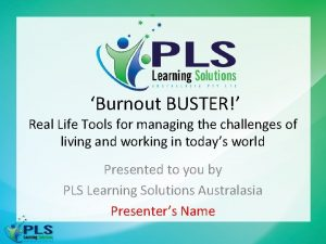 Burnout BUSTER Real Life Tools for managing the