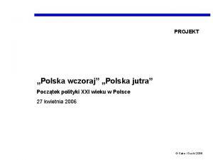 PROJEKT Polska wczoraj Polska jutra Pocztek polityki XXI