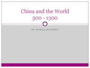 China and the World 500 1300 AP WORLD