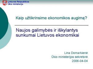 Lietuvos Respublikos kio ministerija Kaip utikrinsime ekonomikos augim