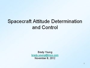 Spacecraft Attitude Determination and Control Brady Young brady