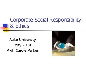 Corporate Social Responsibility Ethics Aalto University May 2019