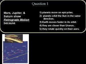 Question 1 Mars Jupiter Saturn show Retrograde Motion