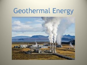 Geothermal Energy Intro to Geothermal Energy Geothermal comes
