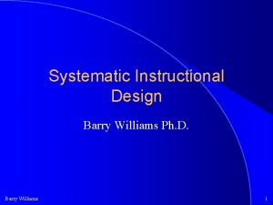 Systematic Instructional Design Barry Williams Ph D Barry