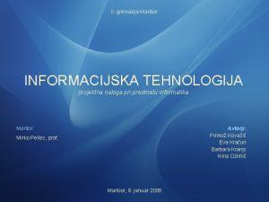 II gimnazija Maribor INFORMACIJSKA TEHNOLOGIJA projektna naloga pri