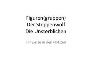 Figurengruppen Der Steppenwolf Die Unsterblichen Hinweise in den