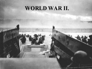 WORLD WAR II World War II BY THE