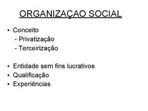 ORGANIZAAO SOCIAL Conceito Privatizao Terceirizao Entidade sem fins