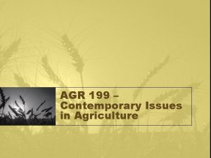 AGR 199 Contemporary Issues in Agriculture Welcome Contemporary