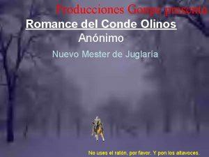 Producciones Gonpe presenta Romance del Conde Olinos Annimo