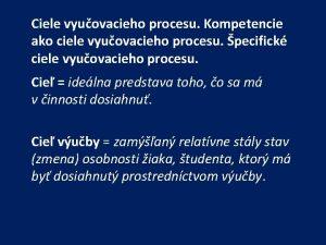 Ciele vyuovacieho procesu Kompetencie ako ciele vyuovacieho procesu