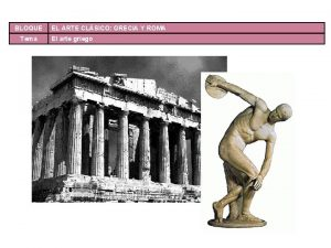 BLOQUE Tema EL ARTE CLSICO GRECIA Y ROMA