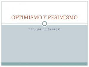 OPTIMISMO Y PESIMISMO Y TDE QUIN ERES Actividad