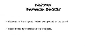 Welcome Wednesday 882018 Please sit in the assigned