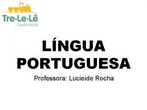 LNGUA PORTUGUESA Professora Lucieide Rocha A D A