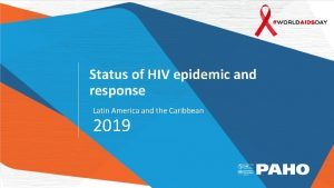 Status of HIV epidemic and response Latin America