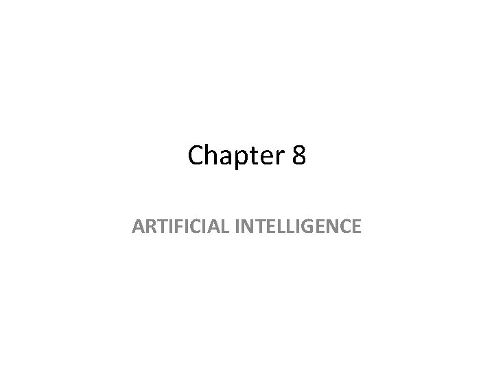 Chapter 8 ARTIFICIAL INTELLIGENCE Artificial Intelligence Topics Introduction