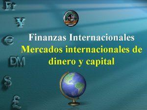 Finanzas Internacionales Mercados internacionales de dinero y capital