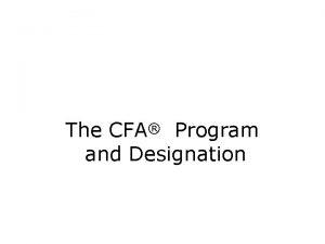 The CFA Program and Designation The CFA Designation