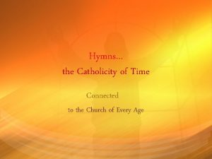 Hymns the Catholicity of Time Connected to the