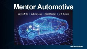 Mentor Automotive connectivity autonomous electrification architecture Mentor Automotive