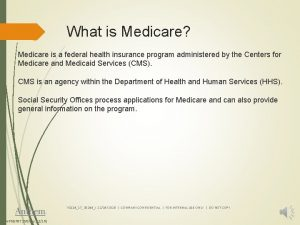 What is Medicare Medicare is a federal health